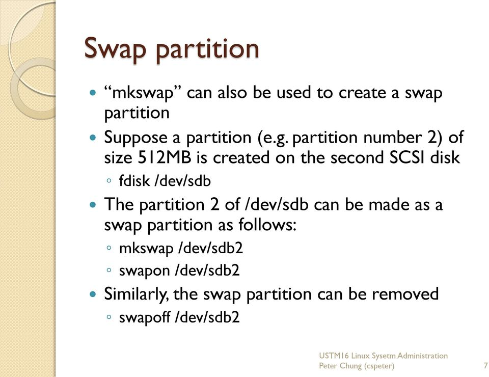 partition 2 of /dev/sdb can be made as a swap partition as follows: mkswap /dev/sdb2 swapon