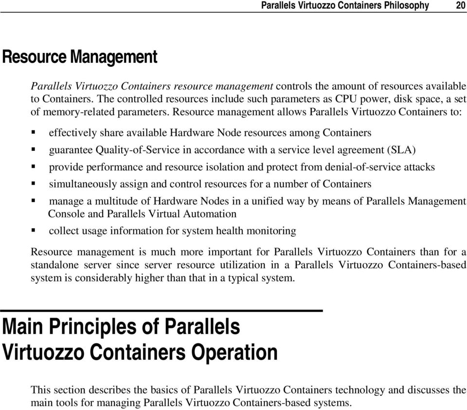 Resource management allows Parallels Virtuozzo Containers to: effectively share available Hardware Node resources among Containers guarantee Quality-of-Service in accordance with a service level