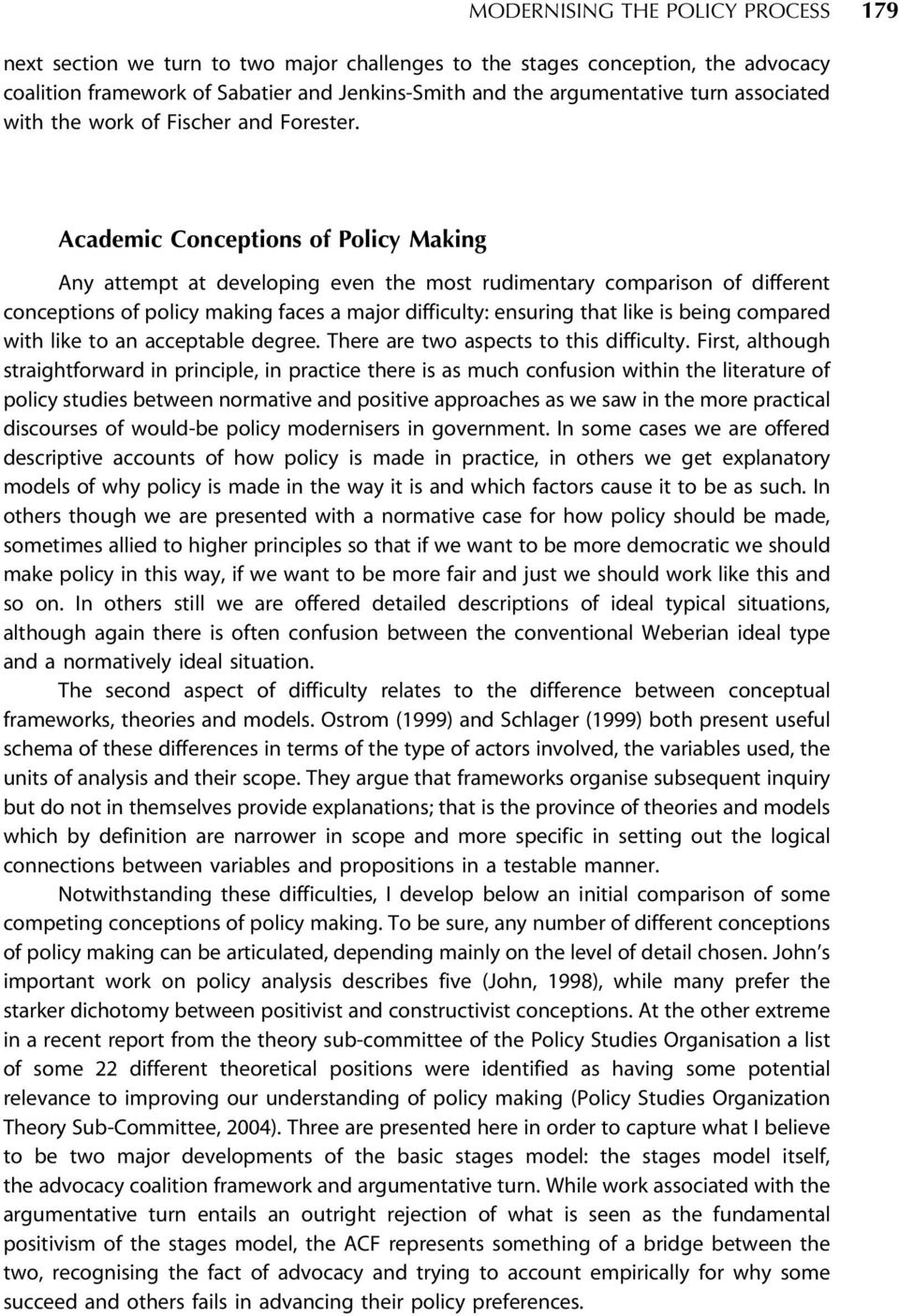 Academic Conceptions of Policy Making Any attempt at developing even the most rudimentary comparison of different conceptions of policy making faces a major difficulty: ensuring that like is being