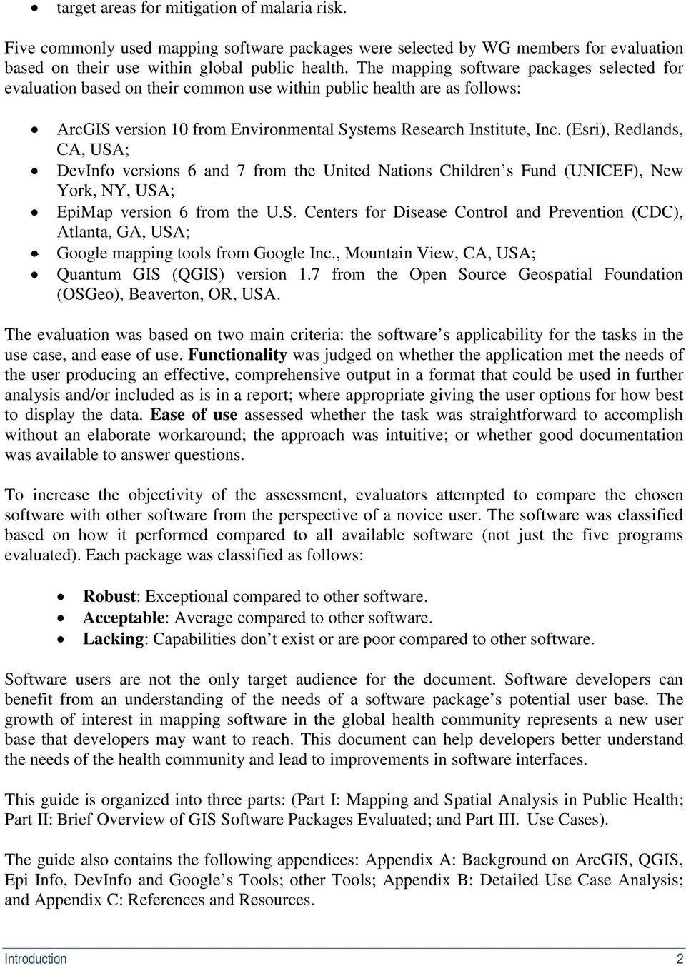 (Esri), Redlands, CA, USA; DevInfo versions 6 and 7 from the United Nations Children s Fund (UNICEF), New York, NY, USA; EpiMap version 6 from the U.S. Centers for Disease Control and Prevention (CDC), Atlanta, GA, USA; Google mapping tools from Google Inc.