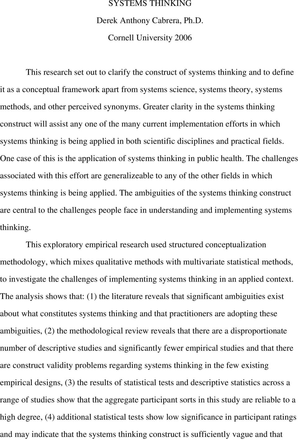 Cornell University 2006 This research set out to clarify the construct of systems thinking and to define it as a conceptual framework apart from systems science, systems theory, systems methods, and
