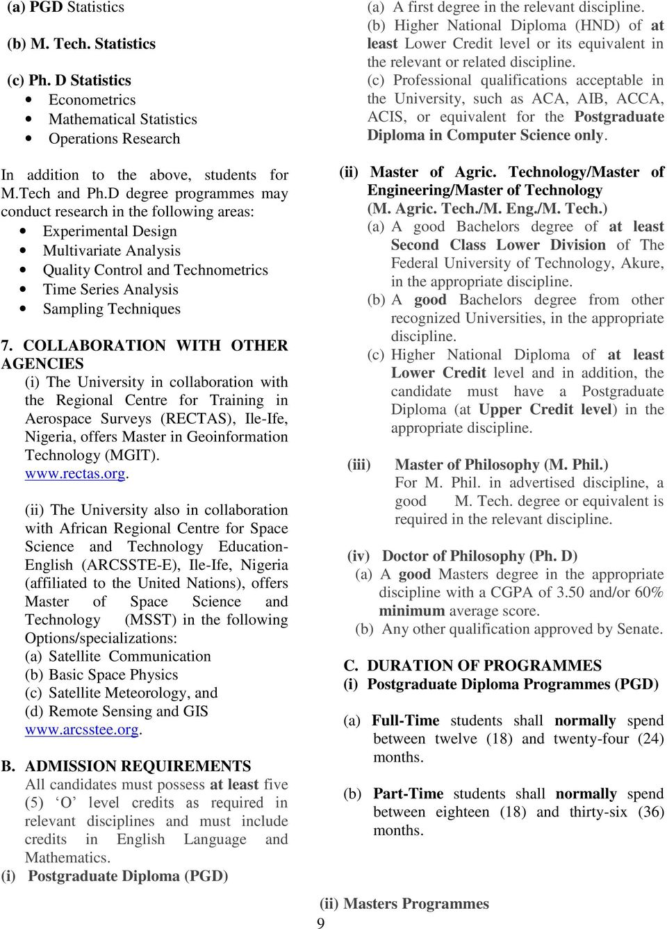 COLLABORATION WITH OTHER AGENCIES (i) The University in collaboration with the Regional Centre for Training in Aerospace Surveys (RECTAS), Ile-Ife, Nigeria, offers Master in Geoinformation (MGIT).
