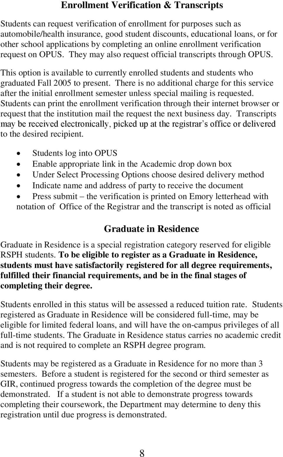 This option is available to currently enrolled students and students who graduated Fall 2005 to present.