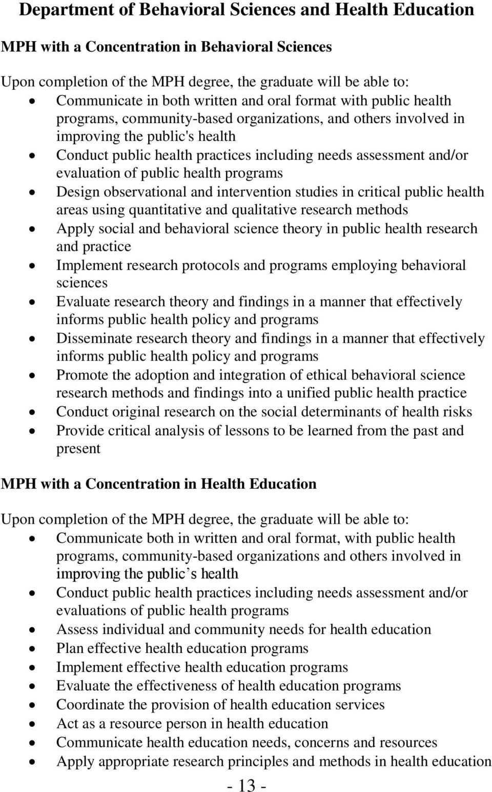 evaluation of public health programs Design observational and intervention studies in critical public health areas using quantitative and qualitative research methods Apply social and behavioral