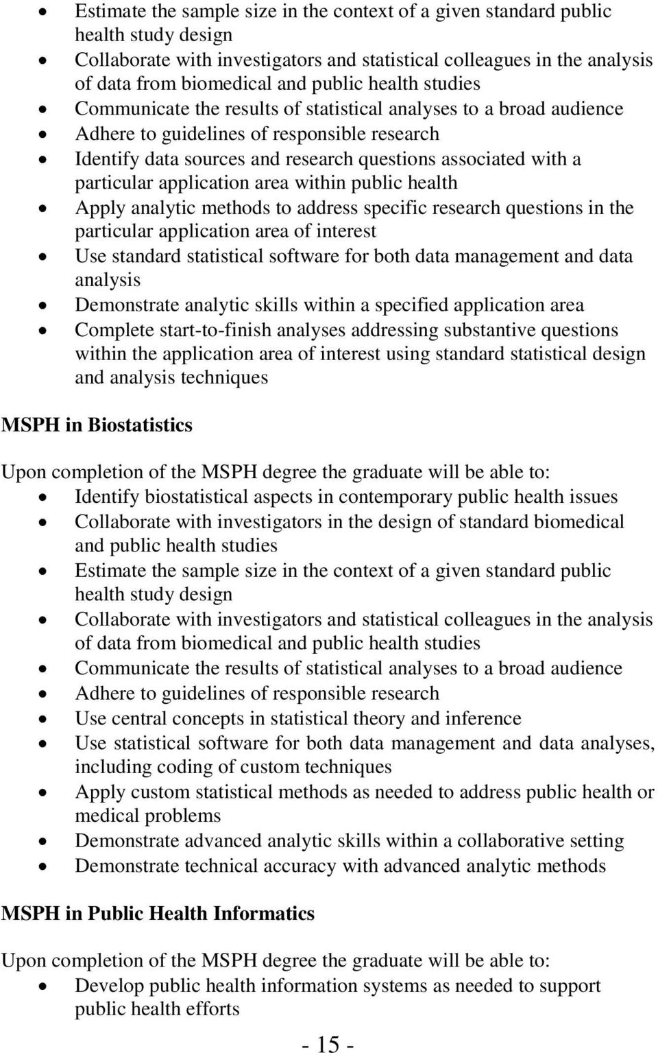 particular application area within public health Apply analytic methods to address specific research questions in the particular application area of interest Use standard statistical software for