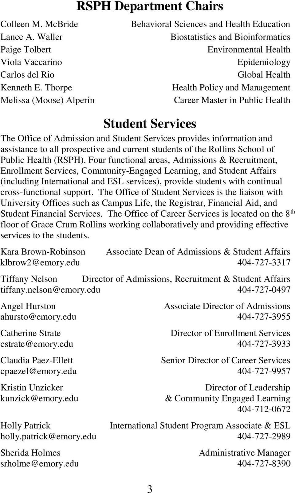 Management Career Master in Public Health Student Services The Office of Admission and Student Services provides information and assistance to all prospective and current students of the Rollins