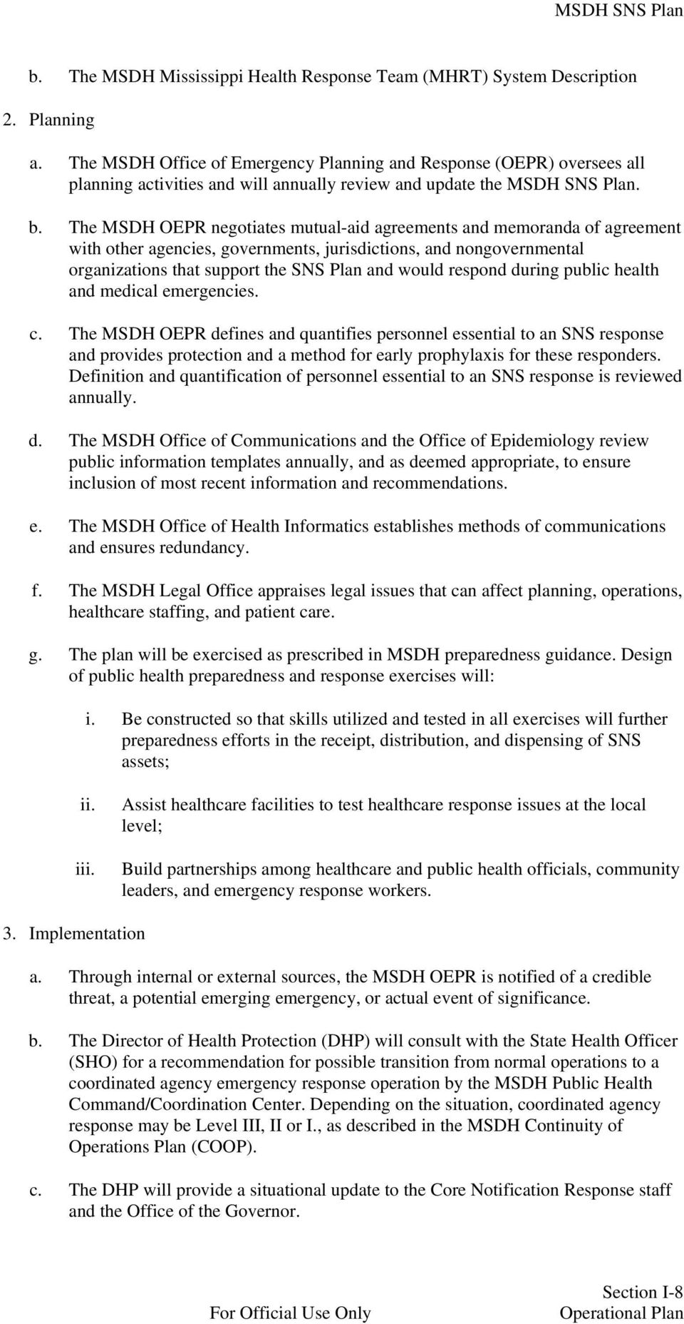 The MSDH OEPR negotiates mutual-aid agreements and memoranda of agreement with other agencies, governments, jurisdictions, and nongovernmental organizations that support the SNS Plan and would