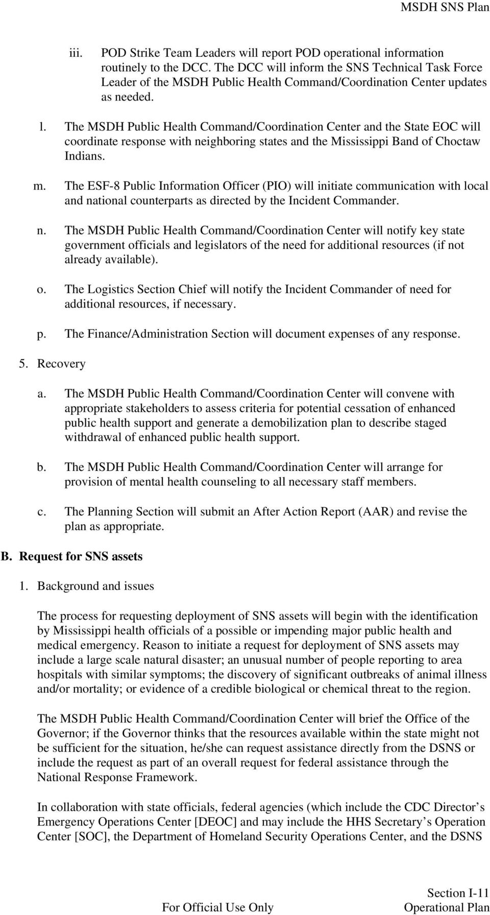 The MSDH Public Health Command/Coordination Center and the State EOC will coordinate response with neighboring states and the Mississippi Band of Choctaw Indians. m.
