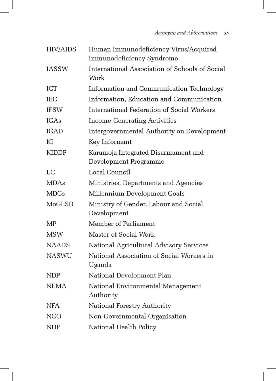 Informant KIDDP Karamoja Integrated Disarmament and Development Programme LC Local Council MDAs Ministries, Departments and Agencies MDGs Millennium Development Goals MoGLSD Ministry of Gender,