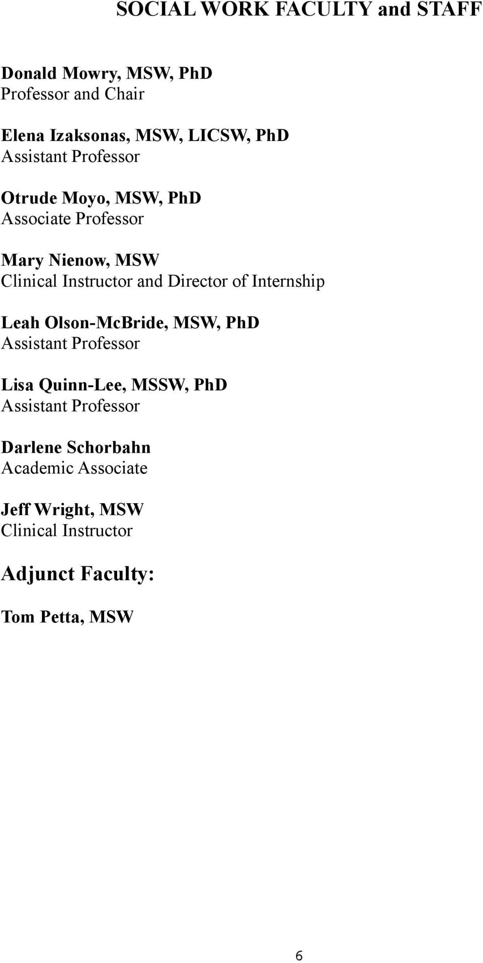 Director of Internship Leah Olson-McBride, MSW, PhD Assistant Professor Lisa Quinn-Lee, MSSW, PhD Assistant