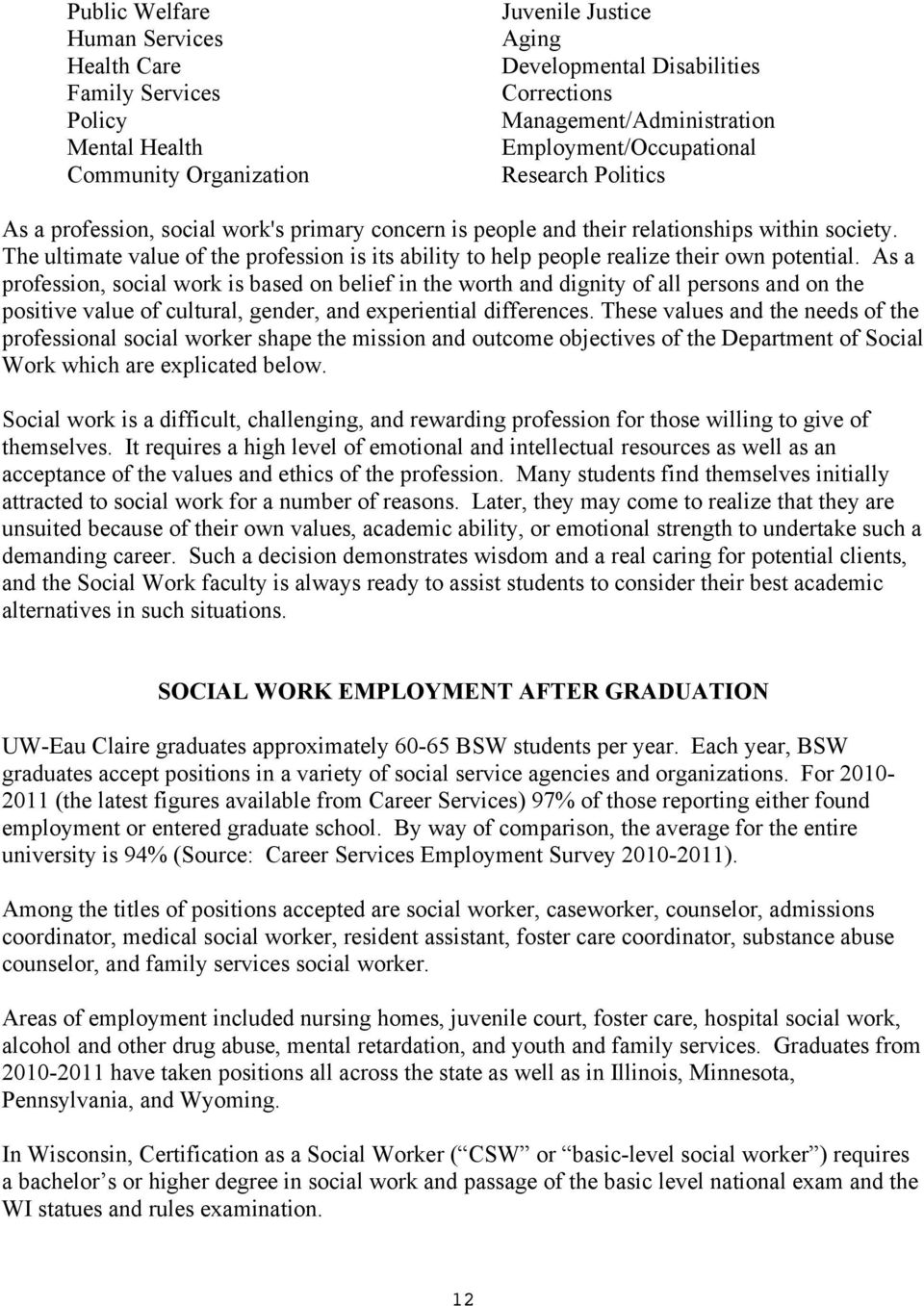 The ultimate value of the profession is its ability to help people realize their own potential.