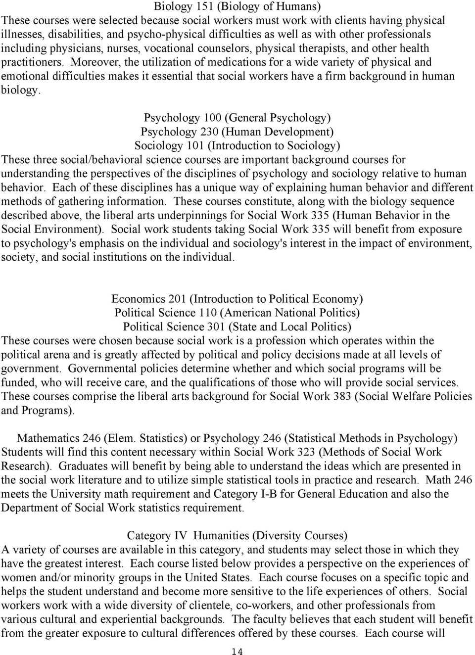 Moreover, the utilization of medications for a wide variety of physical and emotional difficulties makes it essential that social workers have a firm background in human biology.