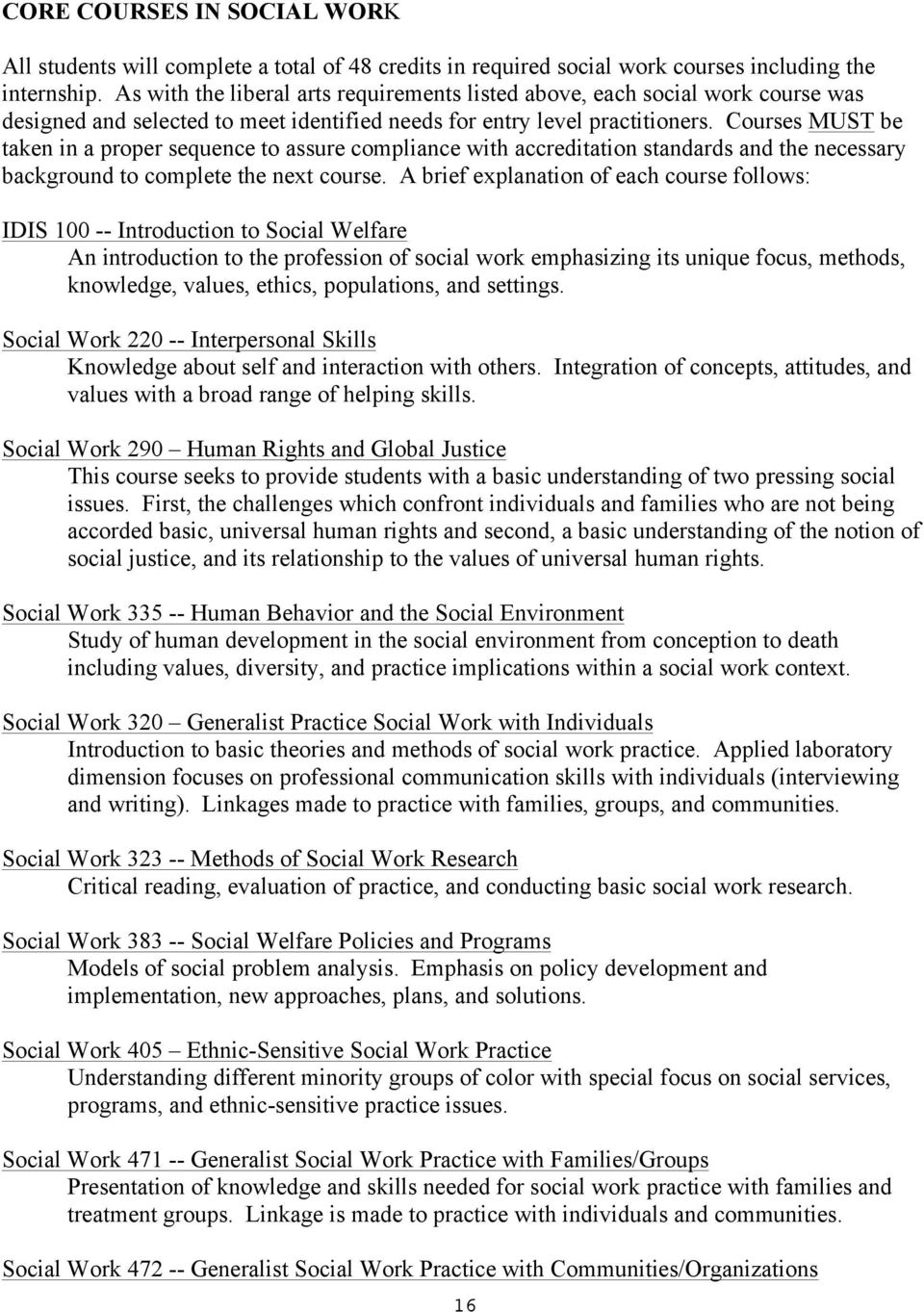 Courses MUST be taken in a proper sequence to assure compliance with accreditation standards and the necessary background to complete the next course.
