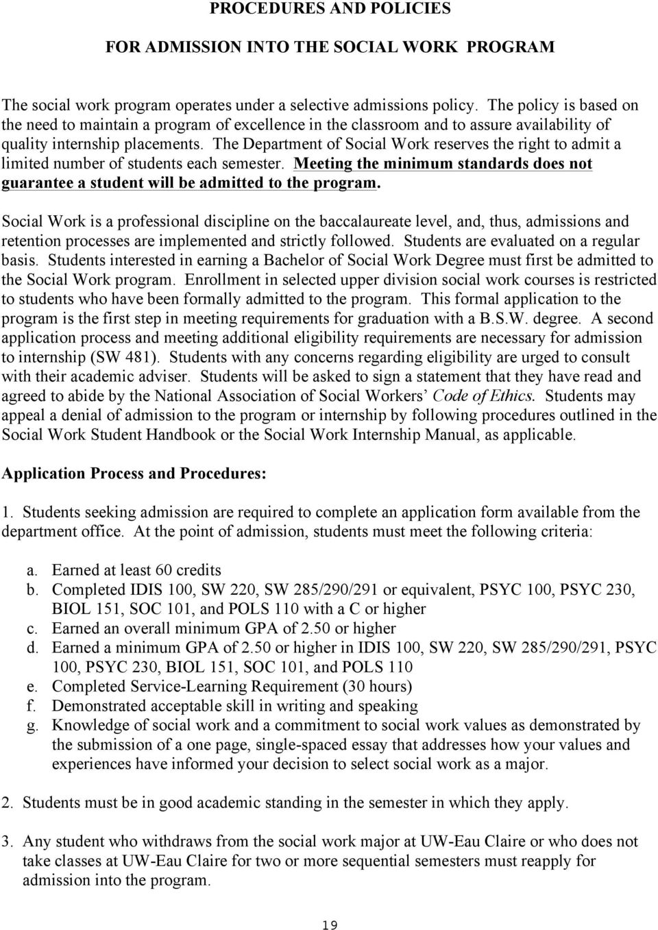The Department of Social Work reserves the right to admit a limited number of students each semester. Meeting the minimum standards does not guarantee a student will be admitted to the program.