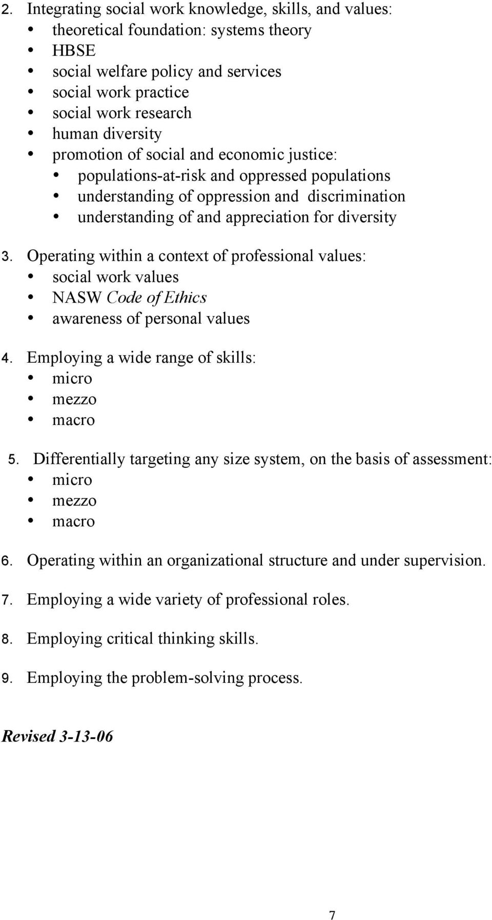Operating within a context of professional values: social work values NASW Code of Ethics awareness of personal values 4. Employing a wide range of skills: micro mezzo macro 5.