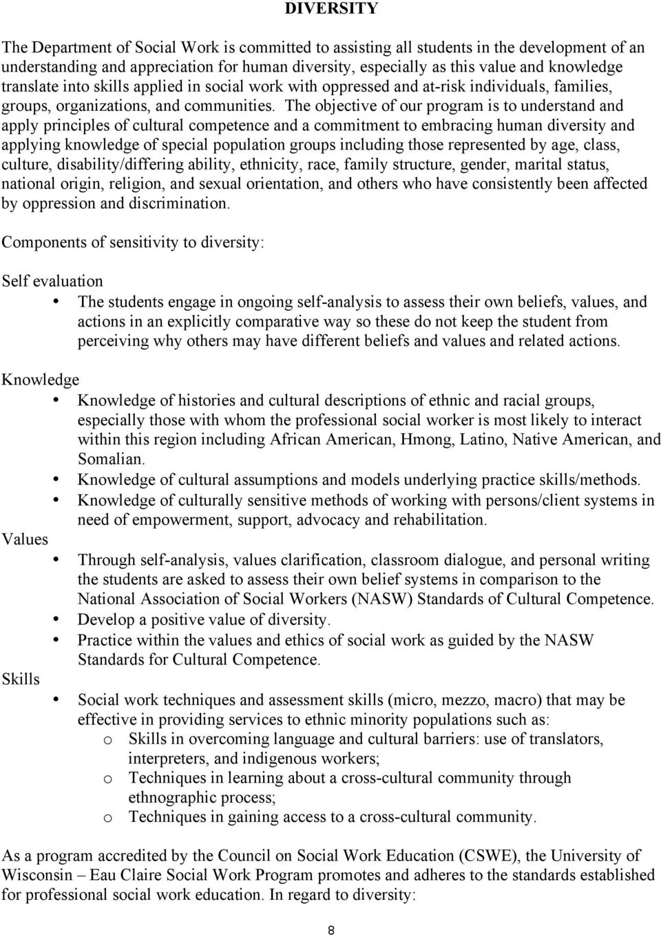 The objective of our program is to understand and apply principles of cultural competence and a commitment to embracing human diversity and applying knowledge of special population groups including