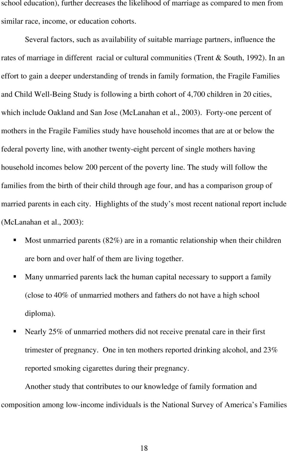 In an effort to gain a deeper understanding of trends in family formation, the Fragile Families and Child Well-Being Study is following a birth cohort of 4,700 children in 20 cities, which include