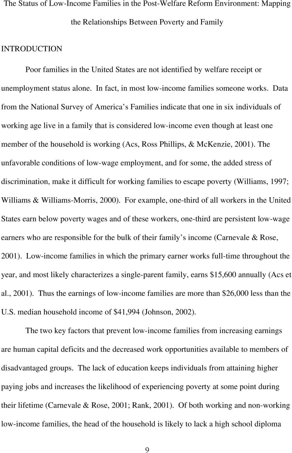 Data from the National Survey of America s Families indicate that one in six individuals of working age live in a family that is considered low-income even though at least one member of the household