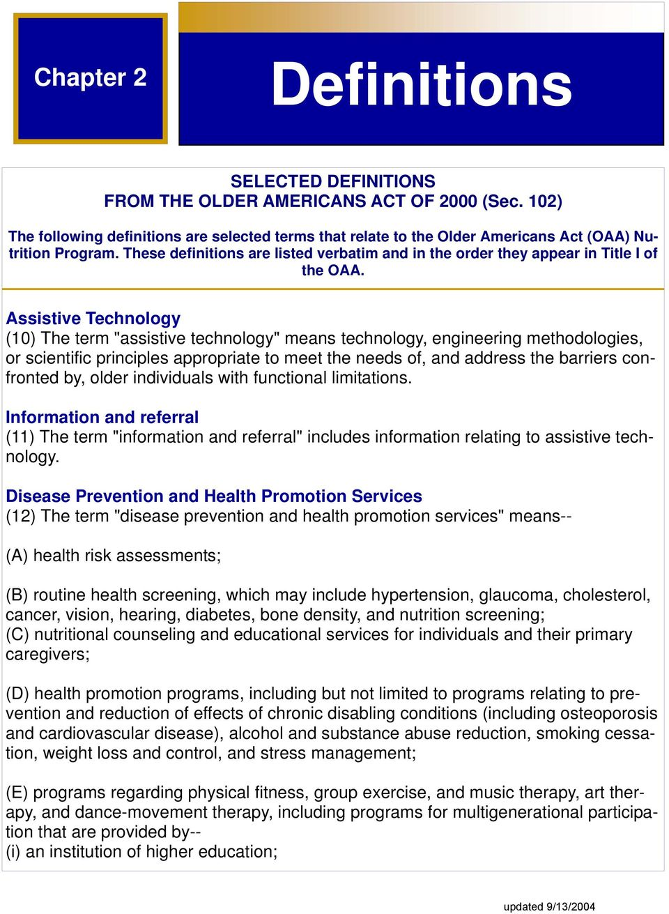 "Assistive Technology (10) The term ""assistive technology"" means technology, engineering methodologies, or scientific principles appropriate to meet the needs of, and address the barriers confronted"