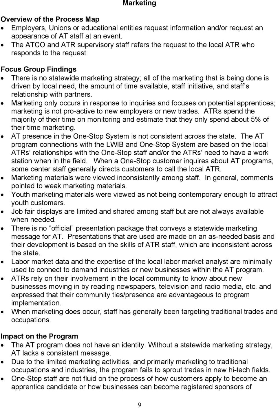 Focus Group Findings There is no statewide marketing strategy; all of the marketing that is being done is driven by local need, the amount of time available, staff initiative, and staff s