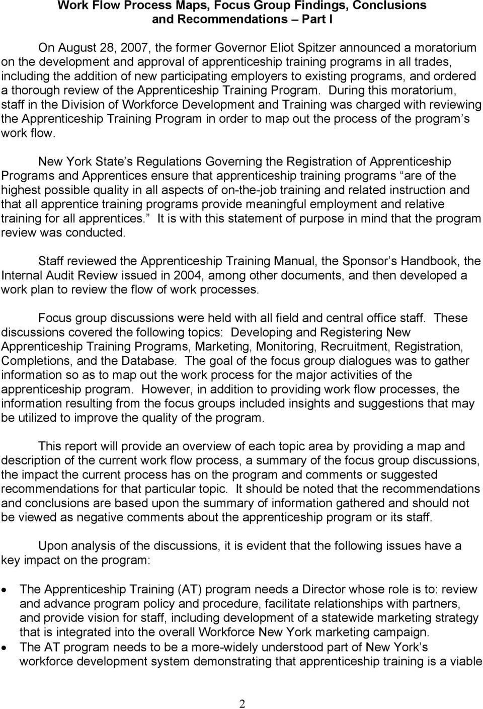 During this moratorium, staff in the Division of Workforce Development and Training was charged with reviewing the Apprenticeship Training Program in order to map out the process of the program s