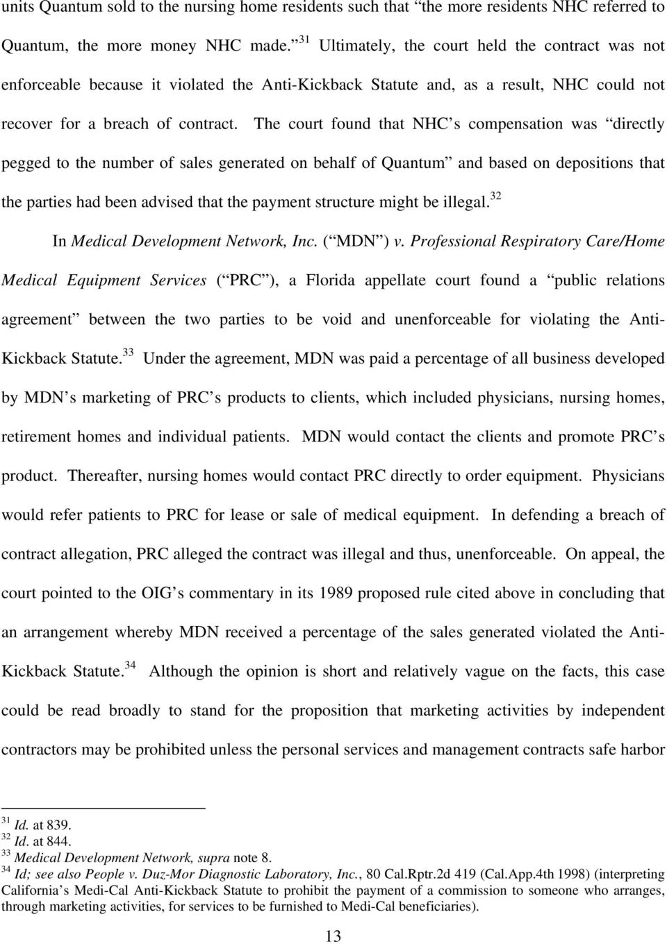 The court found that NHC s compensation was directly pegged to the number of sales generated on behalf of Quantum and based on depositions that the parties had been advised that the payment structure