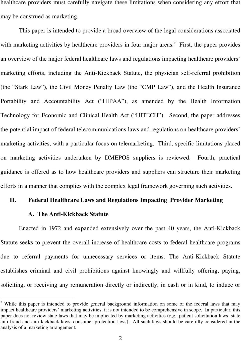 3 First, the paper provides an overview of the major federal healthcare laws and regulations impacting healthcare providers marketing efforts, including the Anti-Kickback Statute, the physician
