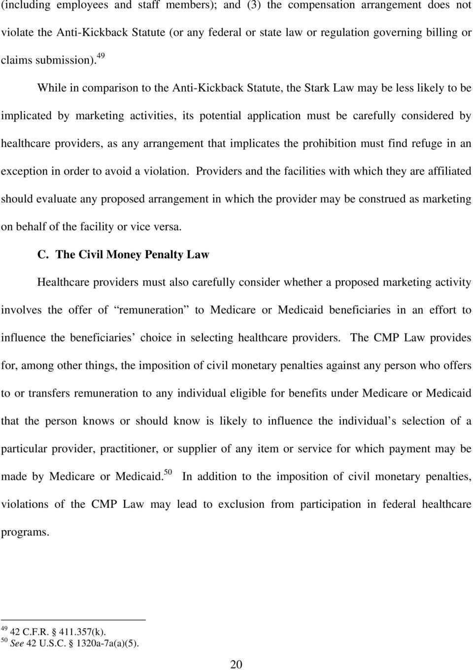 49 While in comparison to the Anti-Kickback Statute, the Stark Law may be less likely to be implicated by marketing activities, its potential application must be carefully considered by healthcare