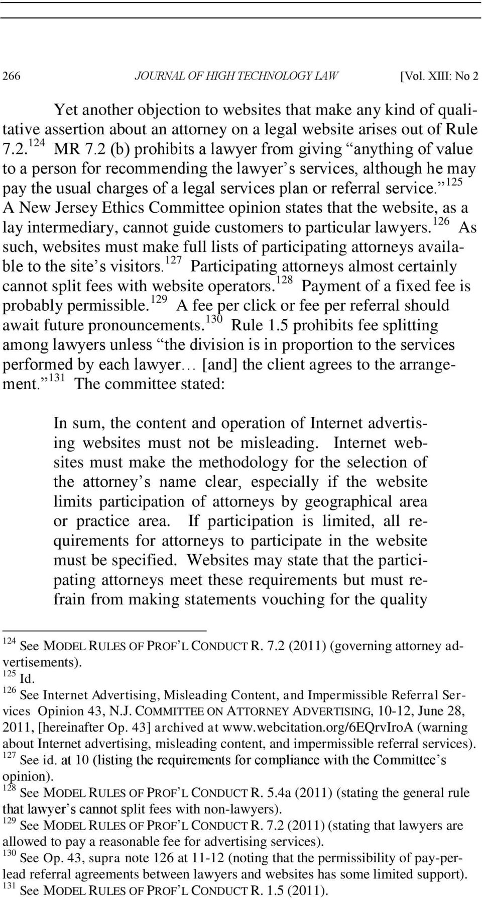 125 A New Jersey Ethics Committee opinion states that the website, as a lay intermediary, cannot guide customers to particular lawyers.