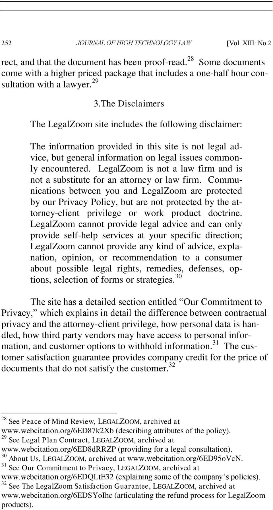 The Disclaimers The LegalZoom site includes the following disclaimer: The information provided in this site is not legal advice, but general information on legal issues commonly encountered.
