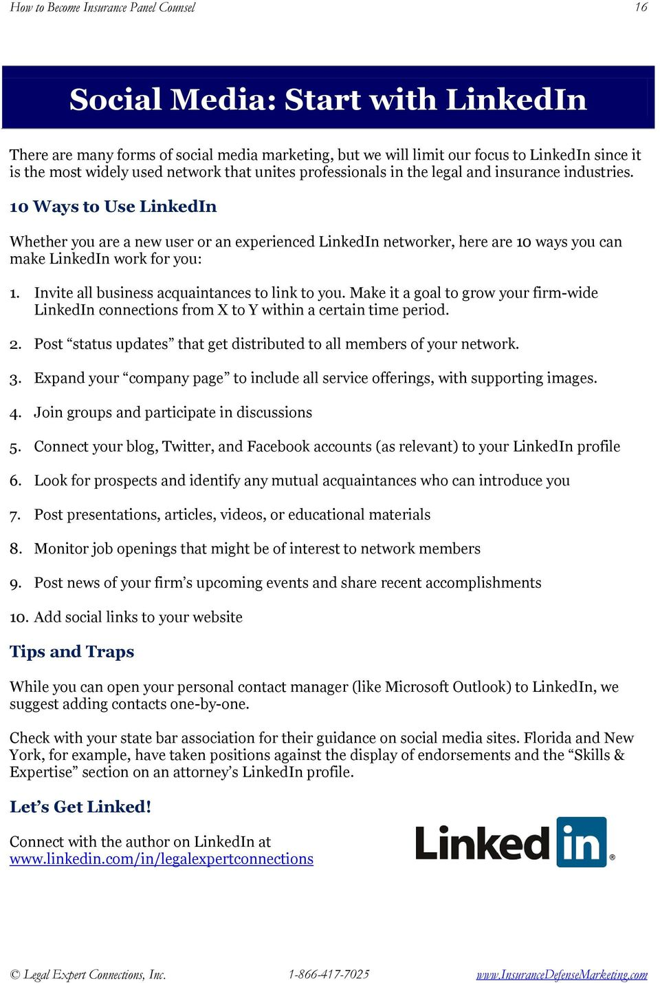 10 Ways to Use LinkedIn Whether you are a new user or an experienced LinkedIn networker, here are 10 ways you can make LinkedIn work for you: 1. Invite all business acquaintances to link to you.