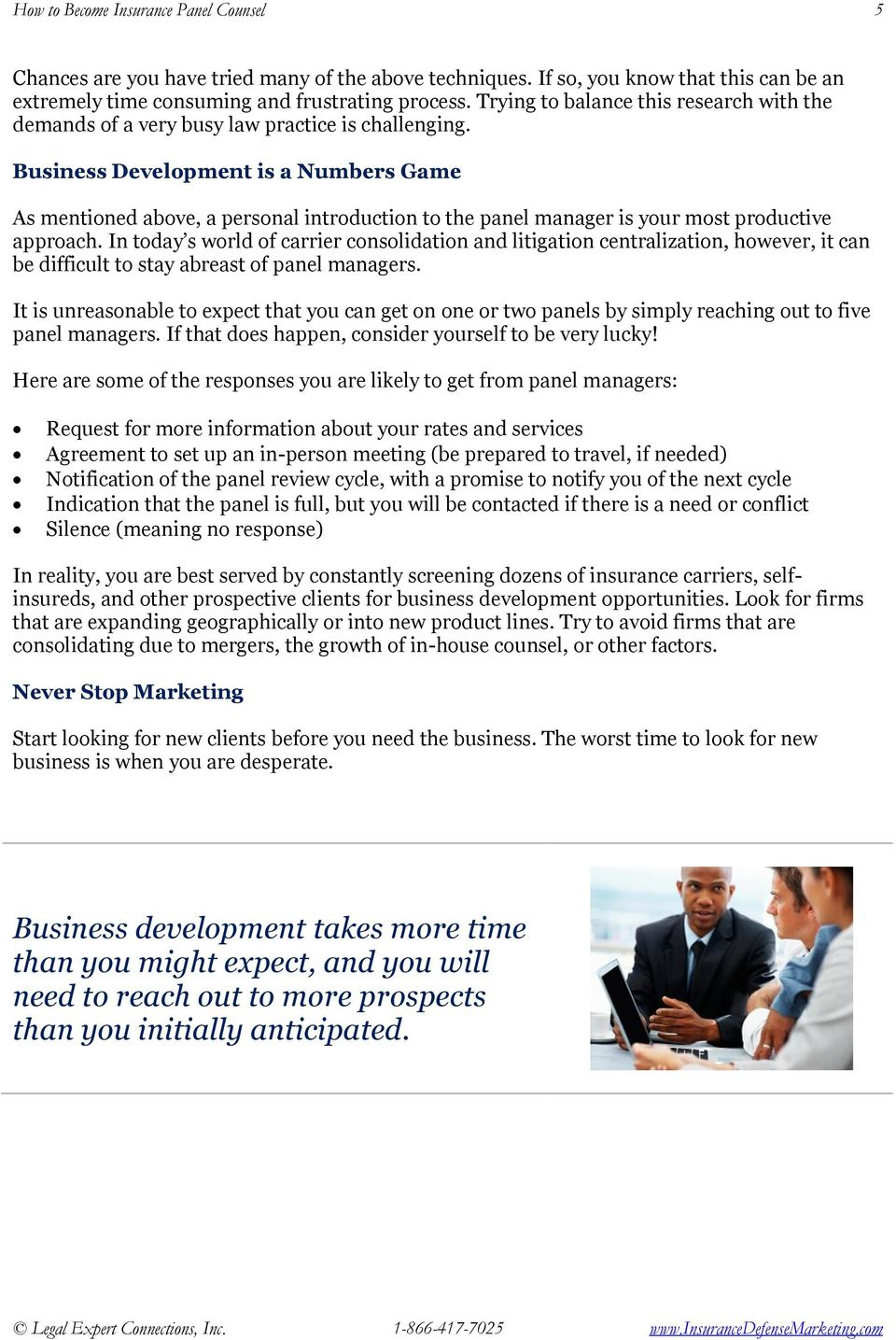 Business Development is a Numbers Game As mentioned above, a personal introduction to the panel manager is your most productive approach.
