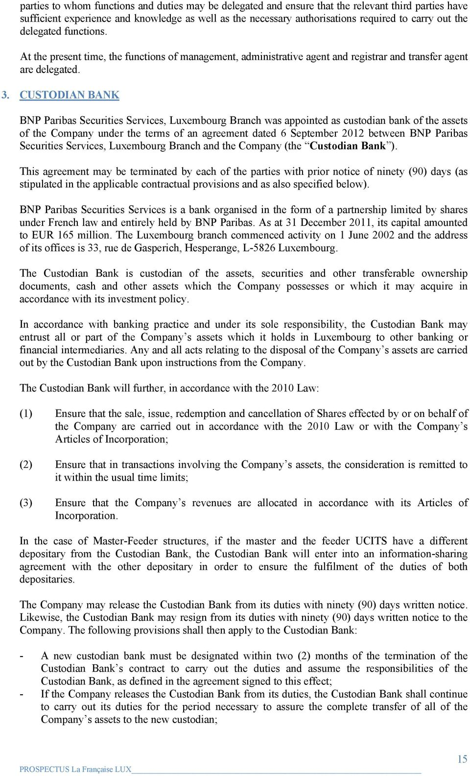 CUSTODIAN BANK BNP Paribas Securities Services, Luxembourg Branch was appointed as custodian bank of the assets of the Company under the terms of an agreement dated 6 September 2012 between BNP