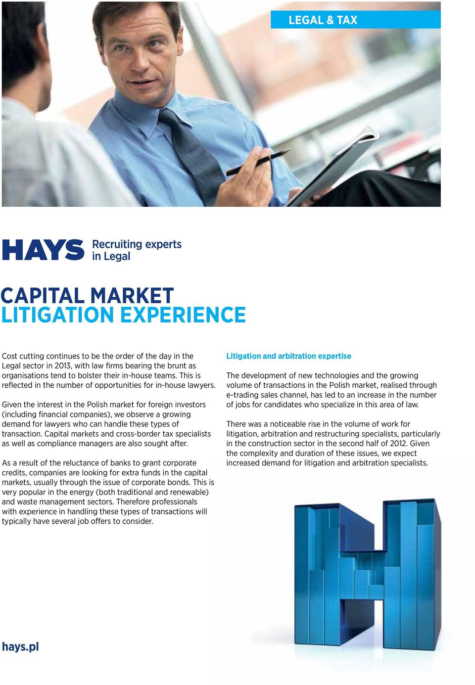Given the interest in the Polish market for foreign investors (including financial companies), we observe a growing demand for lawyers who can handle these types of transaction.