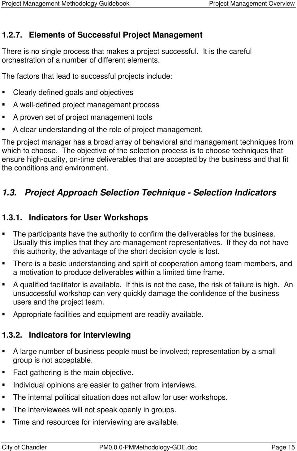 The factors that lead to successful projects include: Clearly defined goals and objectives A well-defined project management process A proven set of project management tools A clear understanding of