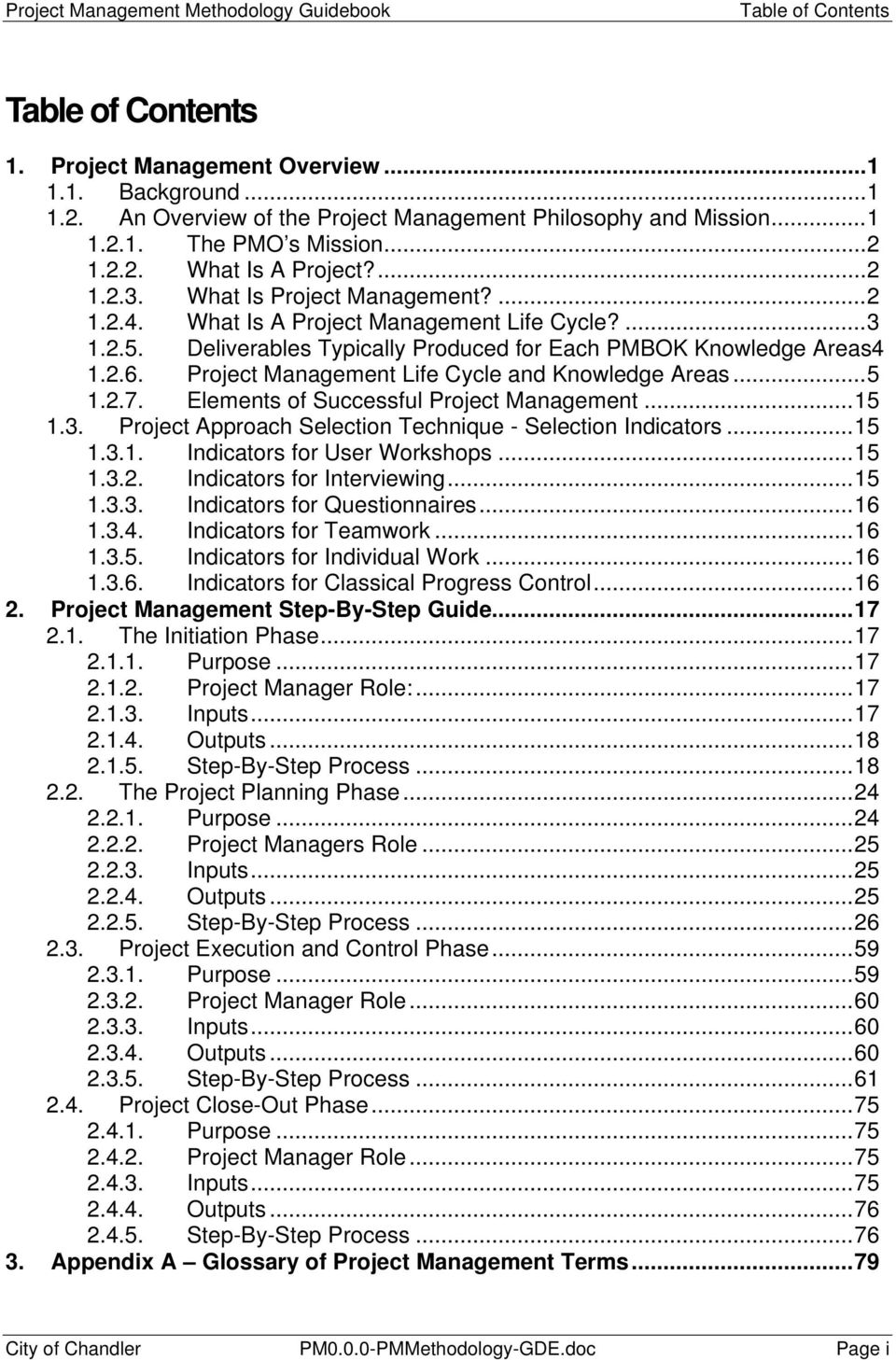 Project Management Life Cycle and Knowledge Areas...5 1.2.7. Elements of Successful Project Management...15 1.3. Project Approach Selection Technique - Selection Indicators...15 1.3.1. Indicators for User Workshops.