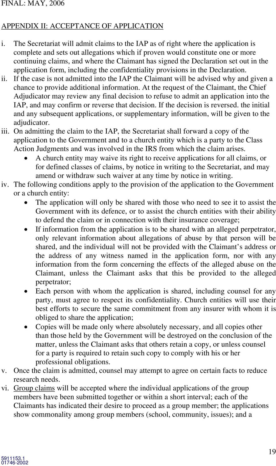 Claimant has signed the Declaration set out in the application form, including the confidentiality provisions in the Declaration. ii.