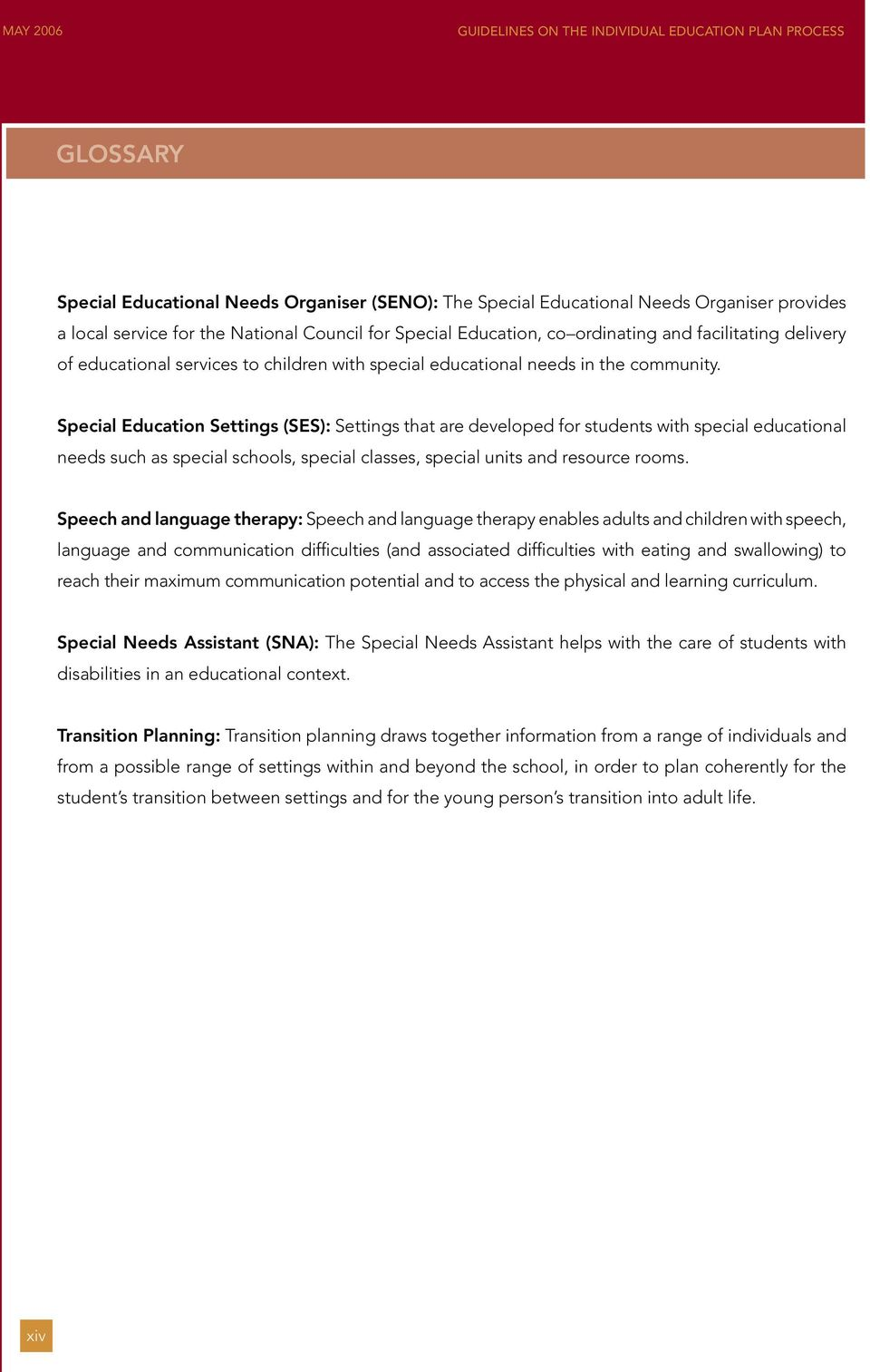 Special Education Settings (SES): Settings that are developed for students with special educational needs such as special schools, special classes, special units and resource rooms.