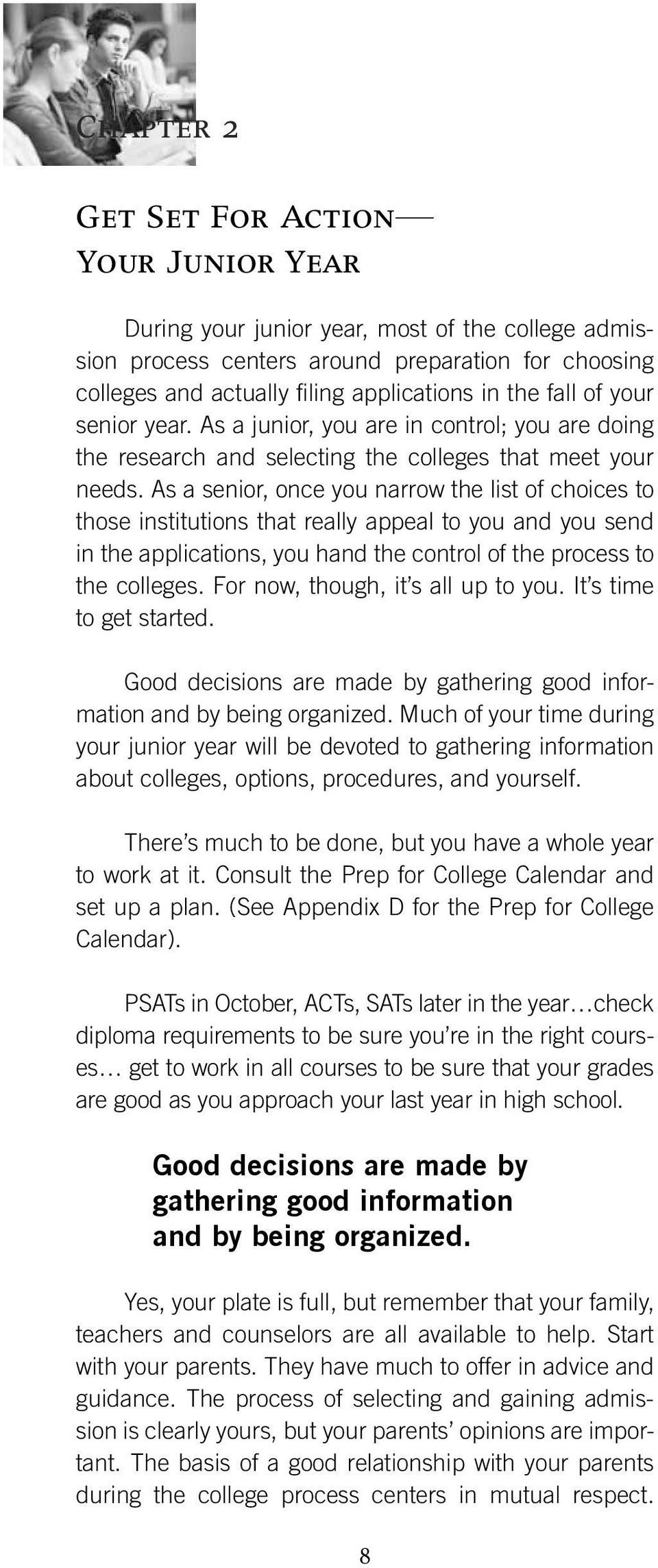 As a senior, once you narrow the list of choices to those institutions that really appeal to you and you send in the applications, you hand the control of the process to the colleges.