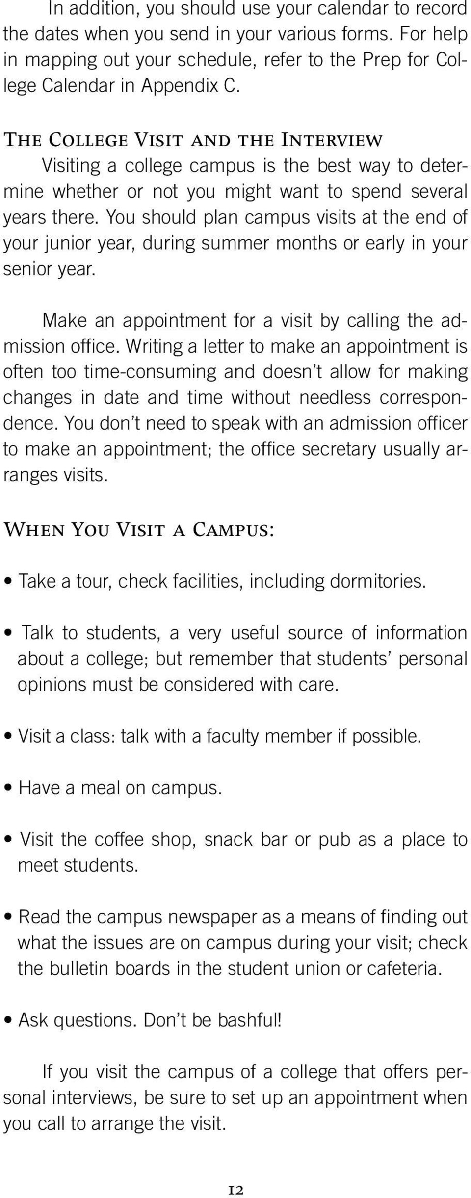 You should plan campus visits at the end of your junior year, during summer months or early in your senior year. Make an appointment for a visit by calling the admission office.