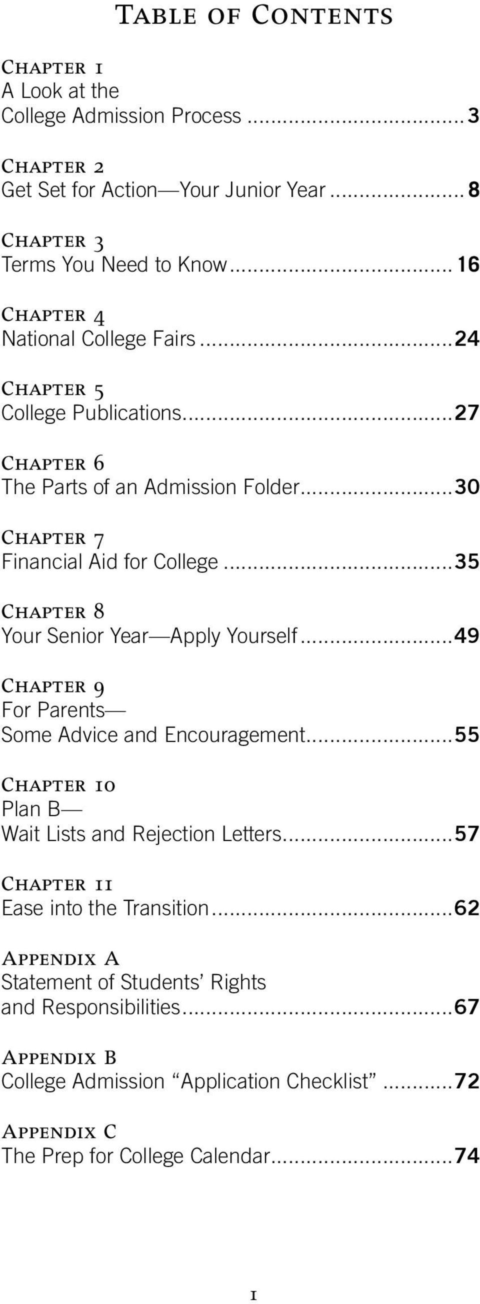 Year Apply Yourself 49 Chapter 9 For Parents Some Advice and Encouragement 55 Chapter 10 Plan B Wait Lists and Rejection Letters 57 Chapter 11 Ease into the