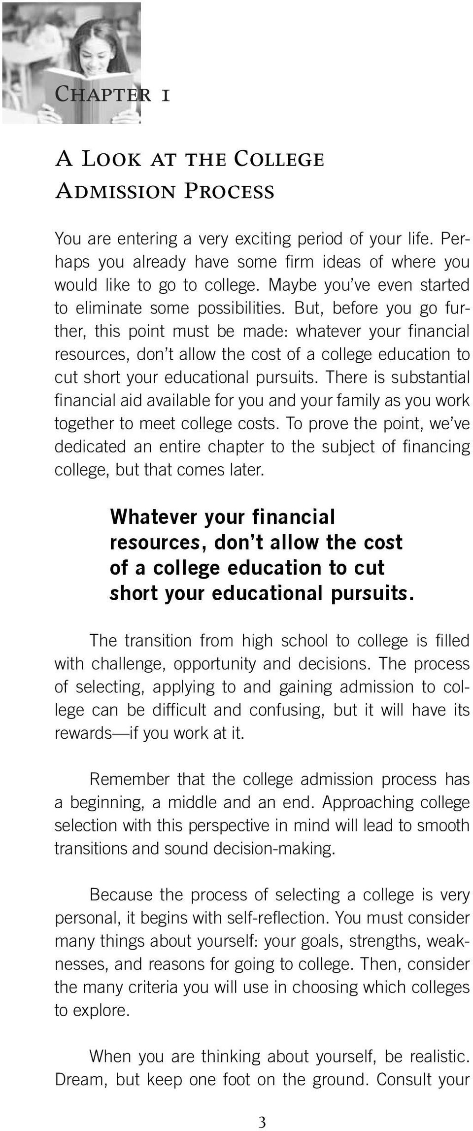 But, before you go further, this point must be made: whatever your financial resources, don t allow the cost of a college education to cut short your educational pursuits.