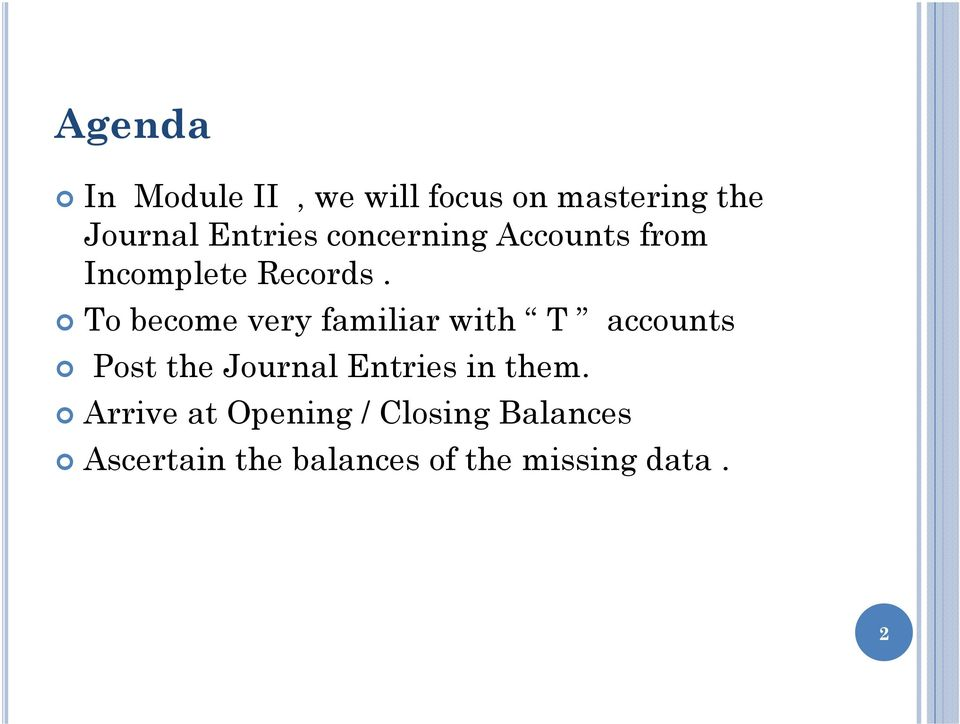 To become very familiar with T accounts Post the Journal Entries in