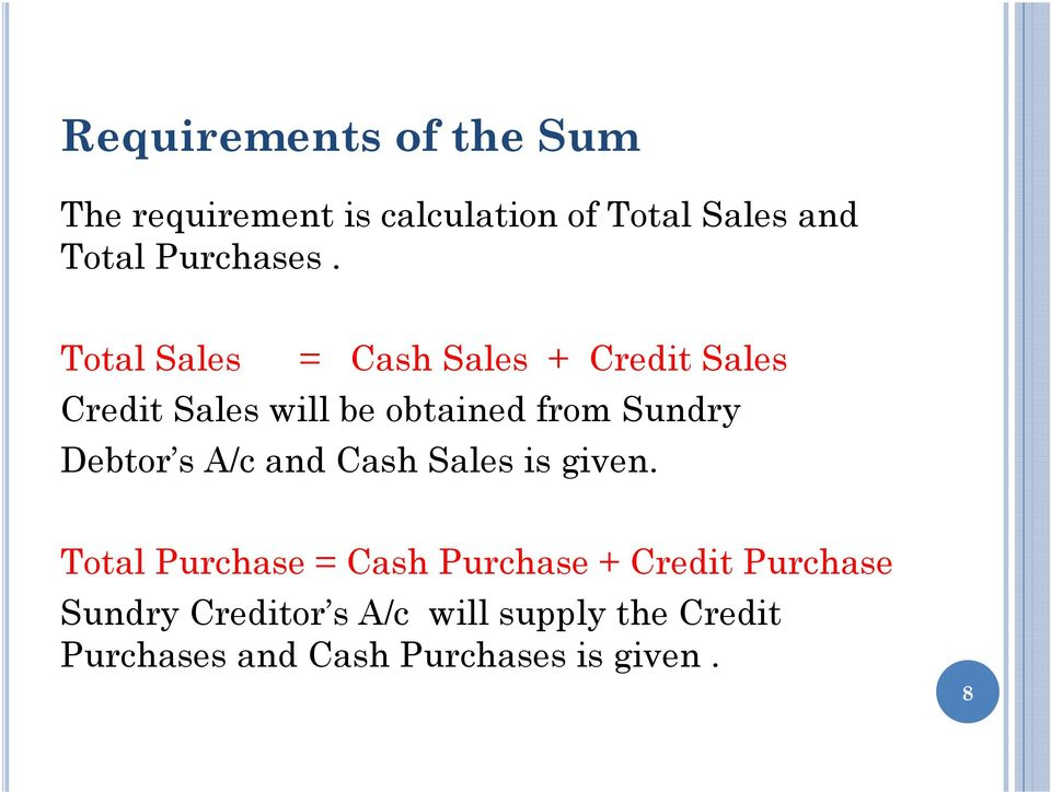 Total Sales = Cash Sales + Credit Sales Credit Sales will be obtained from Sundry