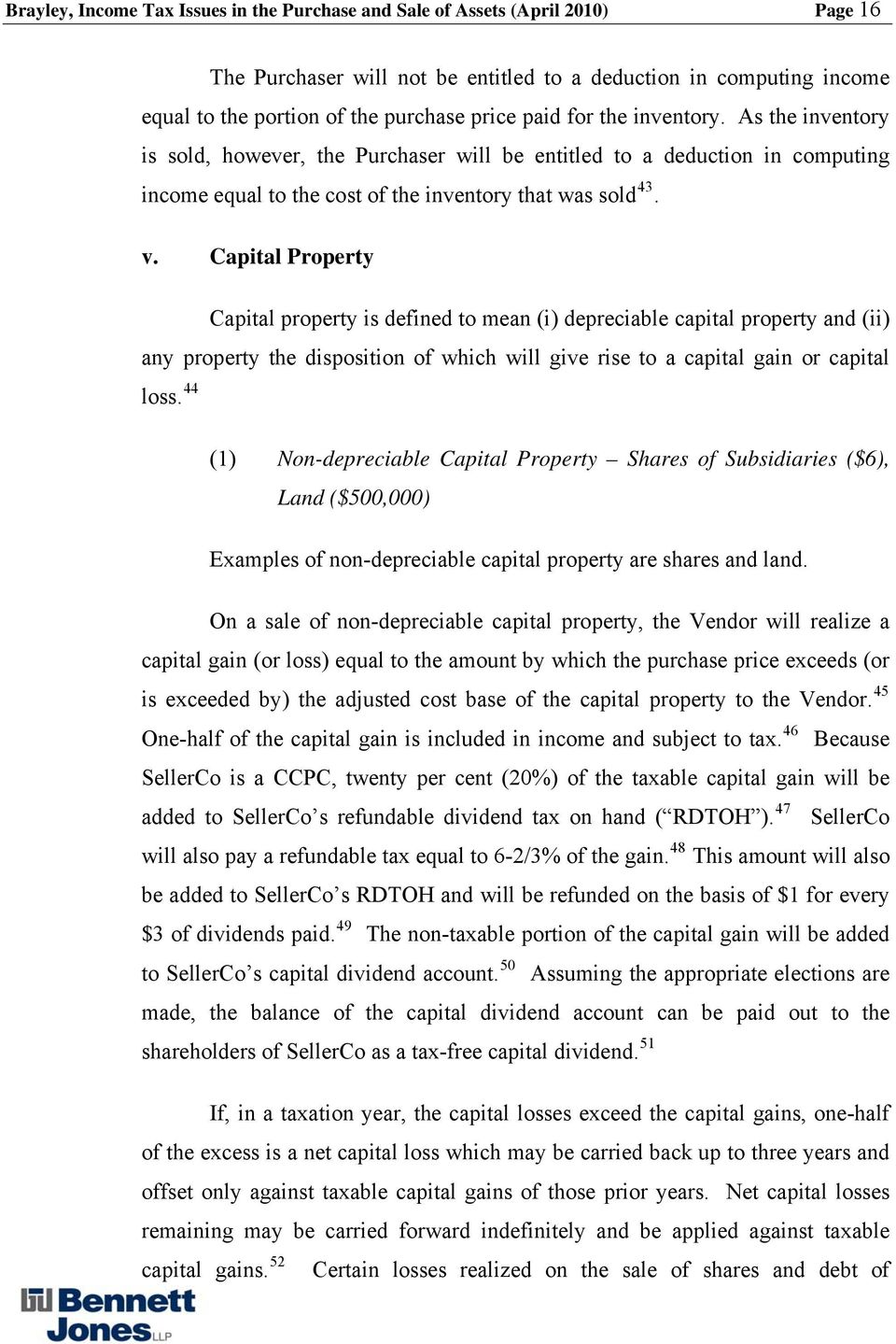 Capital Property Capital property is defined to mean (i) depreciable capital property and (ii) any property the disposition of which will give rise to a capital gain or capital loss.