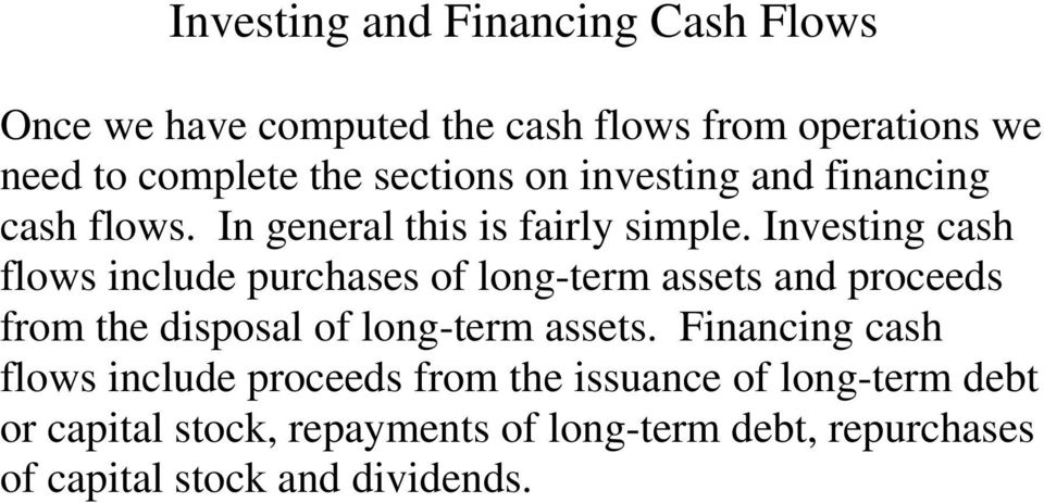 Investing cash flows include purchases of long-term assets and proceeds from the disposal of long-term assets.