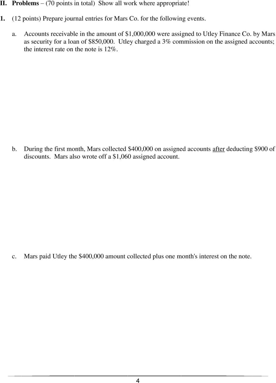 During the first month, Mars collected $400,000 on assigned accounts after deducting $900 of discounts. Mars also wrote off a $1,060 assigned account. c. Mars paid Utley the $400,000 amount collected plus one month's interest on the note.