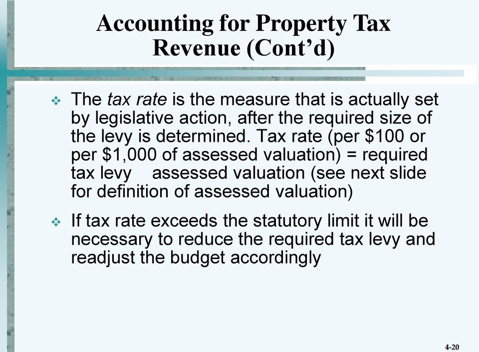 Tax rate (per $100 or per $1,000 of assessed valuation) = required tax levy assessed valuation (see next slide