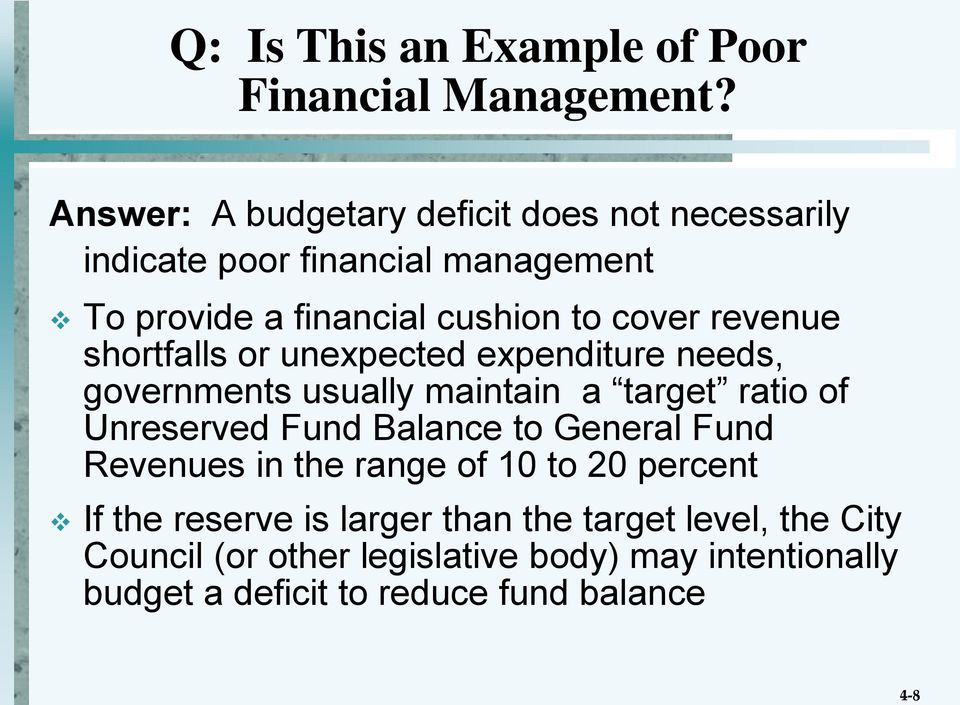 revenue shortfalls or unexpected expenditure needs, governments usually maintain a target ratio of Unreserved Fund Balance to