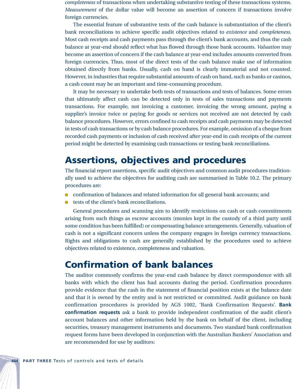 The essential feature of substantive tests of the cash balance is substantiation of the client s bank reconciliations to achieve specific audit objectives related to existence and completeness.